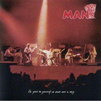 Man - Be Good To Yourself At Least Once A Day [1972]