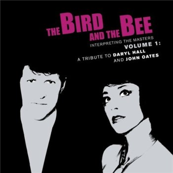 The Bird and The Bee  - Interpreting The Masters Volume 1: A Tribute To Daryl Hall And John Oates (2010)