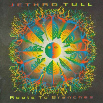 Jethro Tull : © 1995 ''Roots to Branches'' (2006 EMI Records LTD)