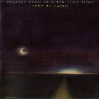 Emmylou Harris - Quarter Moon In A Ten Cent Town (Warner Bros. / Rhino Expanded And Remaster 2004) 1978