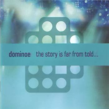 Dominoe - The Story Is Far From Told (2008)