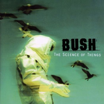 Bush - The Science Of Things - 1999