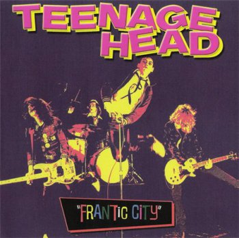 Teenage Head - Frantic City (Attic Records / Unidisc Music Original Recording Remaster 2005) 1980