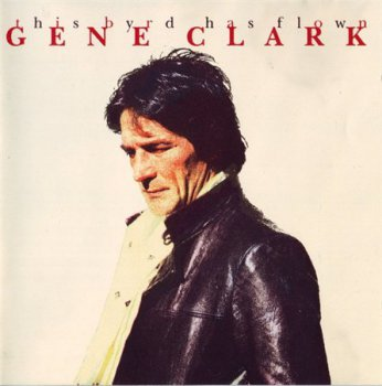 Gene Clark - This Byrd Has Flown (Edsel Records Expanded ReIssue 1995) 1984