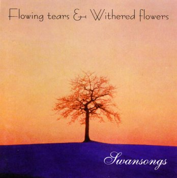 Flowing Tears & Withered Flowers - Swansongs (1996)