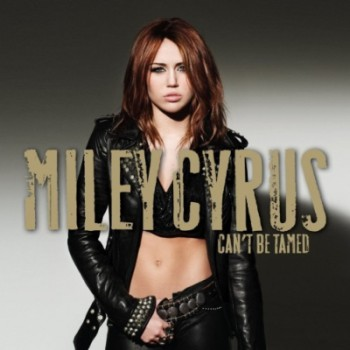 Miley Cyrus - Can't Be Tamed (2010)