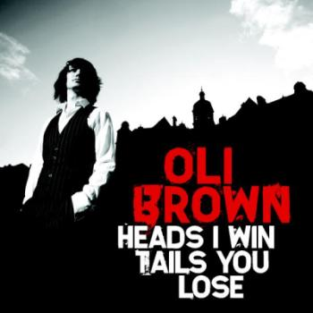Oli Brown - Heads I Win Tails You Lose (2010)