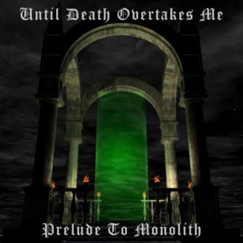 Until Death Overtakrs Me-Prelude To Monolith(2003)