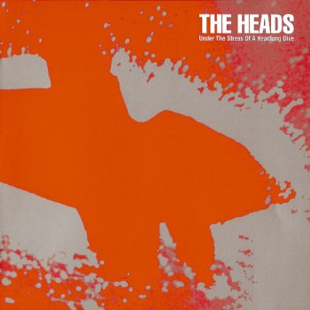 The Heads - Under The Stress Of A Headlong Dive 2006