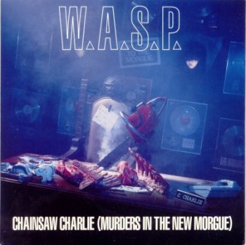 W.A.S.P. — Chainsaw Charlie (Murders In The New Morgue) (1992) (Single)