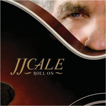 JJ Cale - Roll On (Because Music LP VinylRip 24/96) 2009