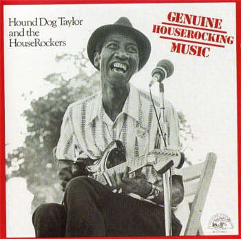 Hound Dog Taylor - Genuine Houserocking Music 1982