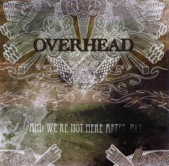 OVERHEAD - AND WE'RE NOT HERE AFTER ALL - 2008