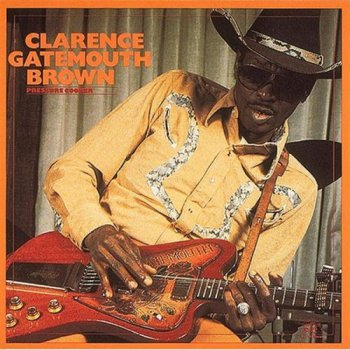 Clarence Gatemouth Brown - Pressure Cooker 1985
