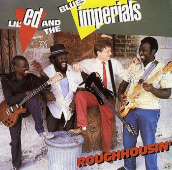 Lil' Ed And The Blues Imperials - Roughhousin' 1986