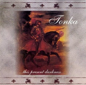 Tonka - ...This Present Darkness.. 1999