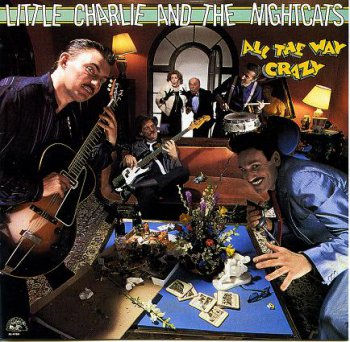 Little Charlie And The Nightcats - All The Way Crazy 1987