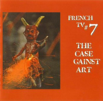 FRENCH TV - THE CASE AGAINST ART - 2002