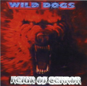 Wild Dogs - (1987-2000) Reign Of Terror