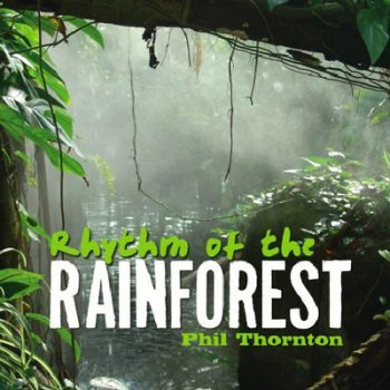 Phil Thornton - Rhythm of the Rainforest (2010)