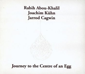 Rabih Abou-Khalil - Journey To The Centre Of An Egg 2005