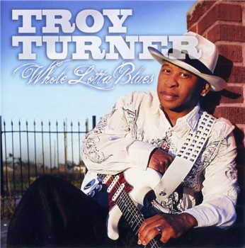Troy Turner - Whole Lotta Blues (2010)