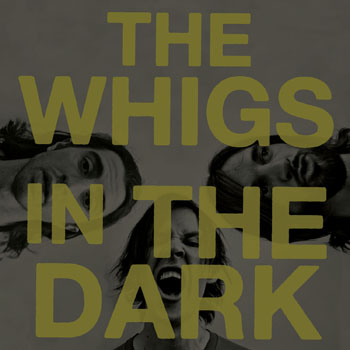 The Whigs - In the Dark (2010)