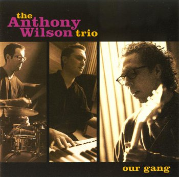 Anthony Wilson Trio - Our Gang (2001)
