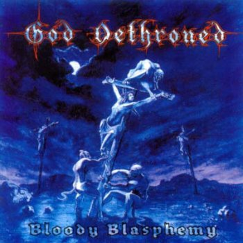 God Dethroned - Bloody Blasphemy (1999)