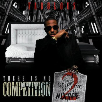 Fabolous-There Is No Competition 2 The Grieving Music 2010