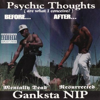 Ganksta N-I-P-Psychic Thoughts (Are What I Conceive) 1993