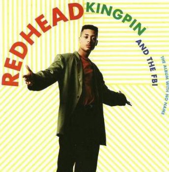 Redhead Kingpin And The F.B.I.-The Album With No Name 1991