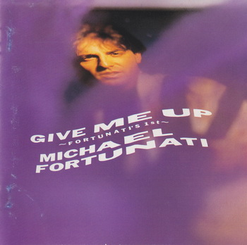 Michael Fortunati - Give Me Up [Japan] 1987
