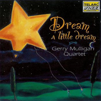 Gerry Mulligan Quartet - Dream A Little Dream (Telarc Jazz) 1994