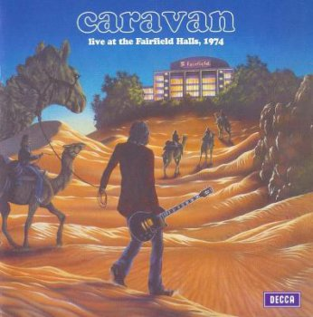 Caravan - Live At The Fairfield Halls (1974) [Decca 8829022, 2002]