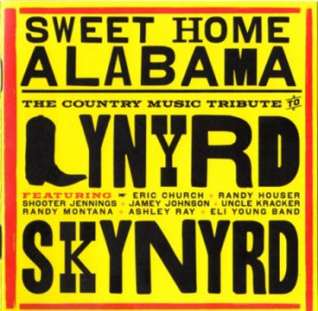 Various Artists - Sweet Home Alabama: A Country Music Tribute To Lynyrd Skynyrd 2010