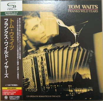 Tom Waits - Franks Wild Years (SHM-CD) [Japan] 1987(2008)