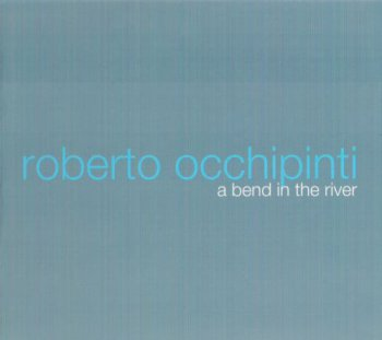 Roberto Occhipinti - A Bend in the River (2009)