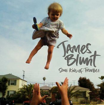 James Blunt – Some Kind Of Trouble 2010