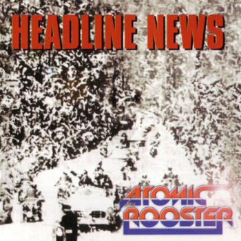 Atomic Rooster - Headline News 1983 (Reissue1994)