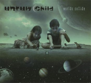 Unruly Child - Worlds Collide (2010)