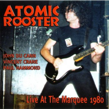 Atomic Rooster - Live At The Marquee 1980 (Reissue 2002)
