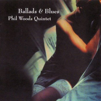 Phil Woods Quintet - Ballads & Blues (2008)
