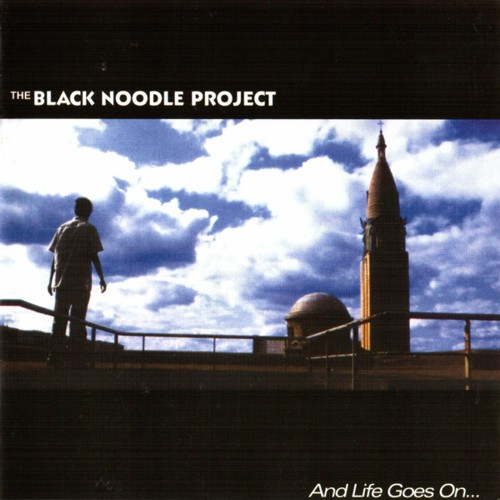 The Black Noodle Project - And Life Goes On... (2004)