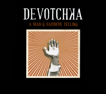 DeVotchKa - A Mad & Faithful Telling (2008)