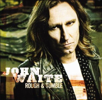 John Waite - Rough & Tumble (2011)