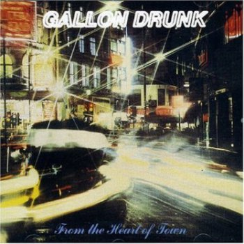 Gallon Drunk / «Tonite... The Singles Bar» (1991), «From The Heart Of Town» (1993), «Fire Music» (2002)