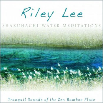 Riley Lee - Shakuhachi Water Meditations (2010)
