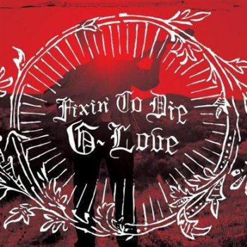 G. Love - Fixin' To Die (2011) FLAC