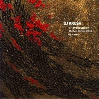 DJ Krush-Stepping Stones The Self Remixed Best-Lyricism 2006